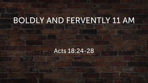 Boldly and Fervently 11 AM