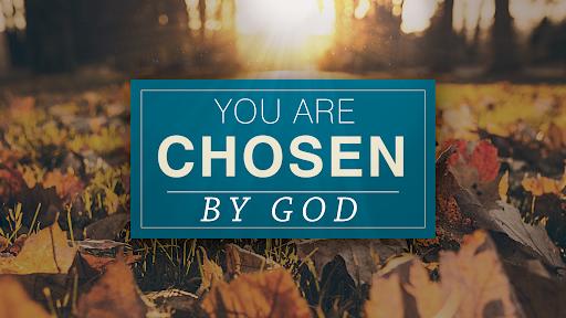 GOD HAS CHOSEN YOU