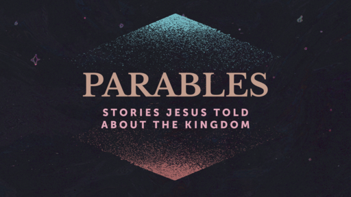 Parables - Stories Jesus Told About the Kingdom