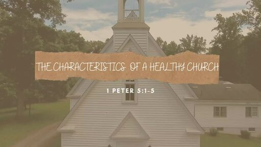 The Characteristics Of A Healthy Church