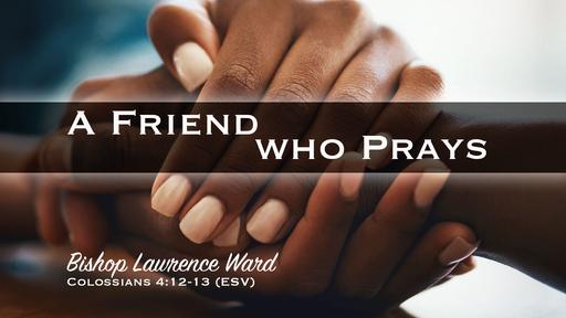 A Friend Who Prays