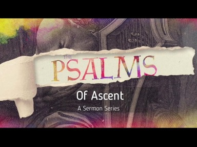 The Psalms of Ascent: A Sermon Series