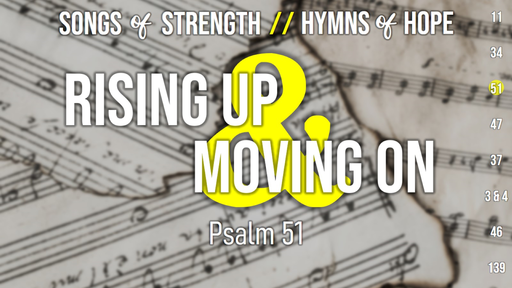 Songs of Strength, Hymns of Hope // Psalm 51