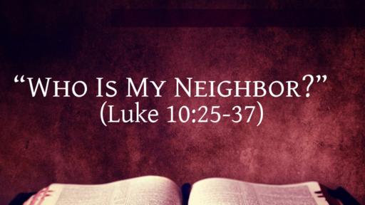 """""""Who Is My Neighbor?"""" (Luke 10:25-37)"""