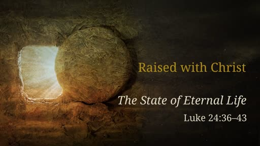 Raised with Christ - The State of Eternal Life