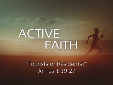 Tourists or Residents? (James 1:19-27)