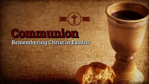 Communion: Remembering Christ in Exodus