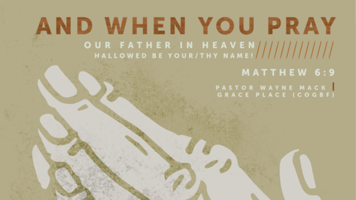 And when you pray //// Our Father in Heaven, Hollowed be Your/Thy Name! (Part 4)