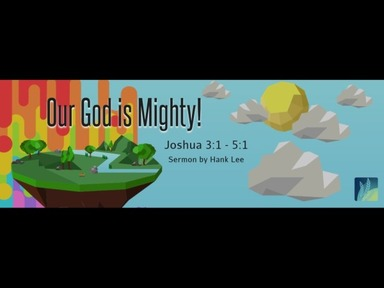 "18.10.2020 ""Our God is Mighty!"" Joshua 3:1-5:1"