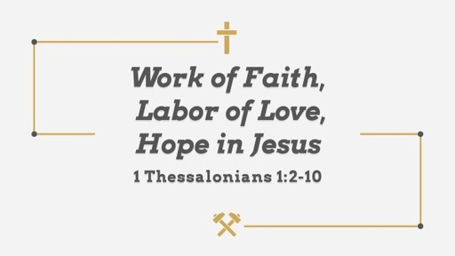 Work of Faith, Labor of Love, Hope in Jesus