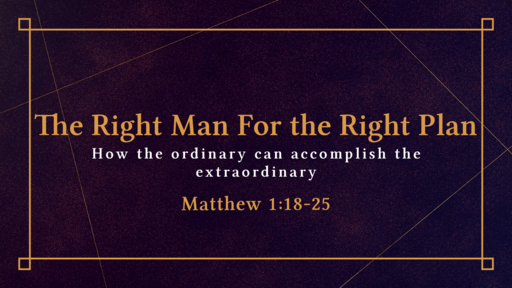 The Right Man for the Right Plan : Matthew 1:18-25  10/18/2020