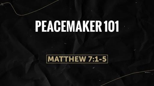Matthew 7:1-5 / Peacemaker 101