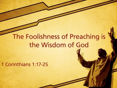 The Foolishness of Preaching is the Wisdom of God