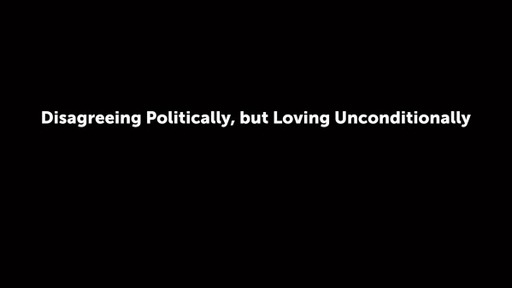 Disagreeing Politically, but Loving Unconditionally