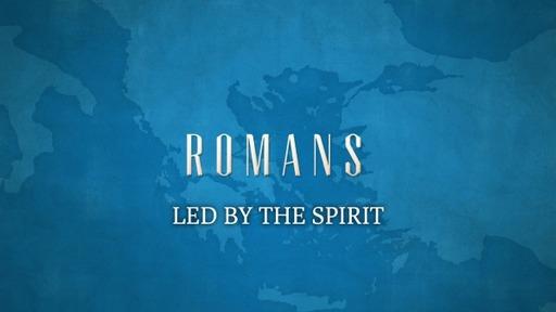 LED BY THE SPIRIT (ROMANS 8:13-17)