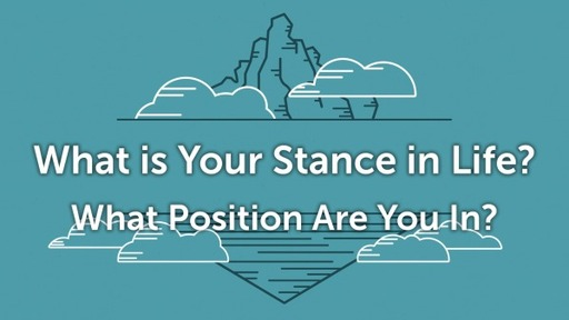 What is Your Stance in Life?