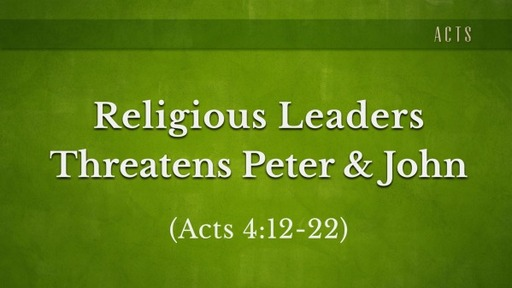 Religious Leaders Threaten Peter & John (Acts 4:13-22)
