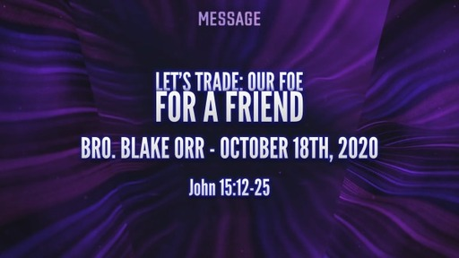 Let's Trade: A Foe for A Friend - Sunday Service - October 18th, 2020