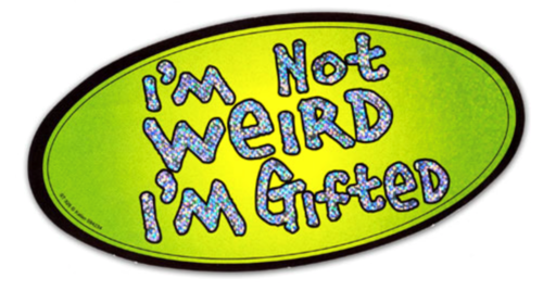 I'm Not Wierd, I'm Gifted....