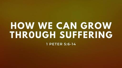How We Can Grow Through Suffering