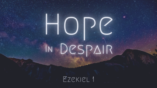 Ezekiel 1 - Hope in Despair