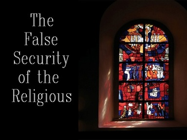 2019-03-24 False Security of the Religious - #7
