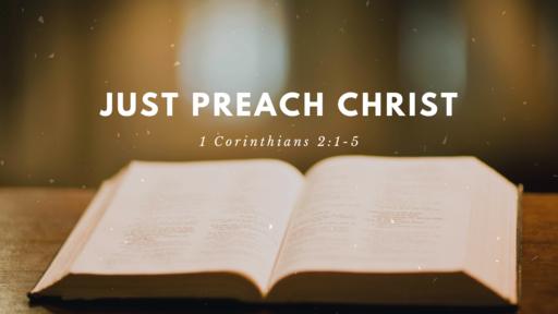 Just Preach Christ