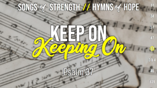 Songs of Strength, Hymns of Hope // Psalm 37