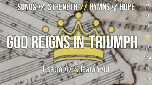 Songs of Strength, Hymns of Hope // Psalm 47