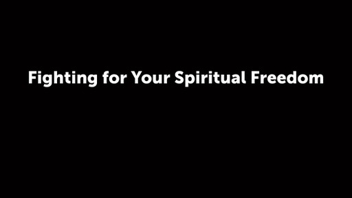 Fighting for Your Spiritual Freedom