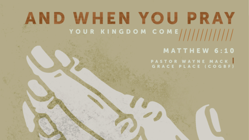 And when you pray///// Thy Kingdom Come (Part 5)