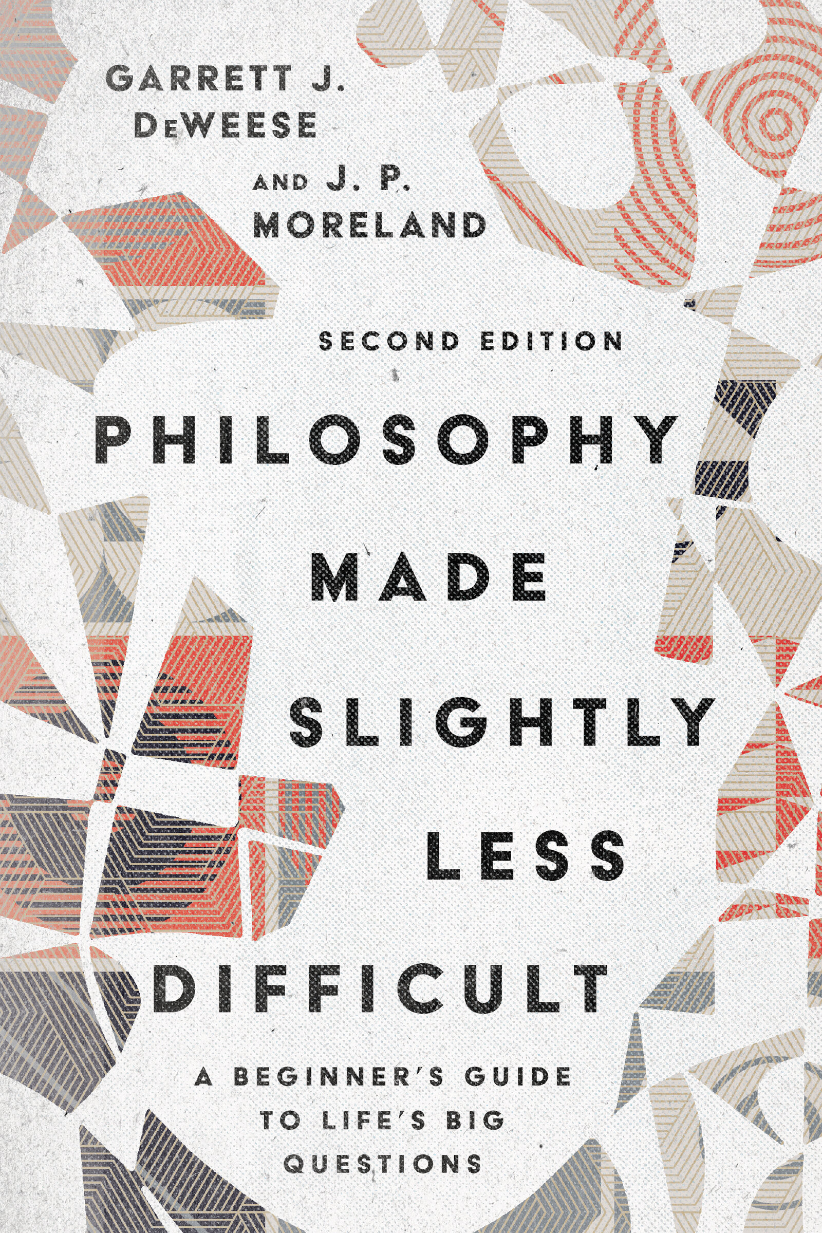 Philosophy Made Slightly Less Difficult: A Beginner's Guide to Life's Big Questions, 2nd ed.