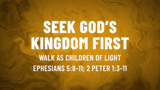 October 25-Walk as Children of Light/Ephesians 5:8-11; 2 Peter 1:3-11