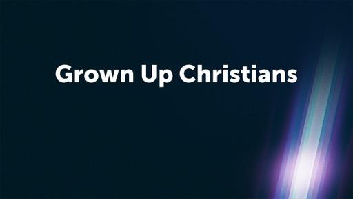 Grown Up Christians