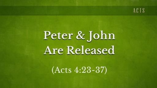 Peter & John Are Released (Acts 4:23-37)