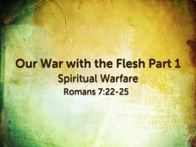 Our War With The Flesh - Part 1