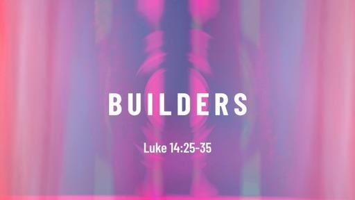 Sunday October 25th, 2020 Luke 14:25-35 Builders