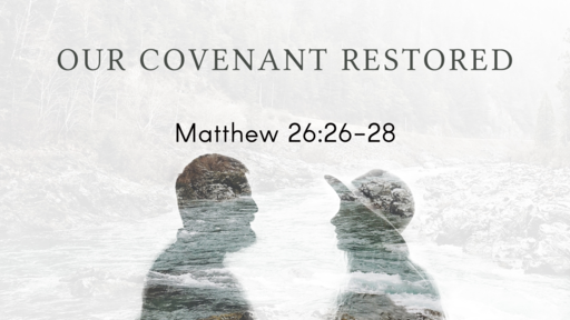 Our Covenant Restored -- 10-25-2020