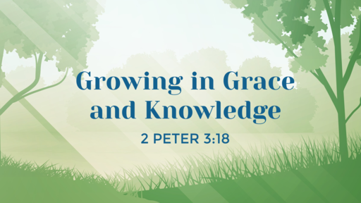 Growing in Grace and Knowledge 3.12.17