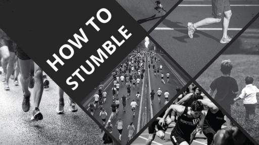 How to Stumble