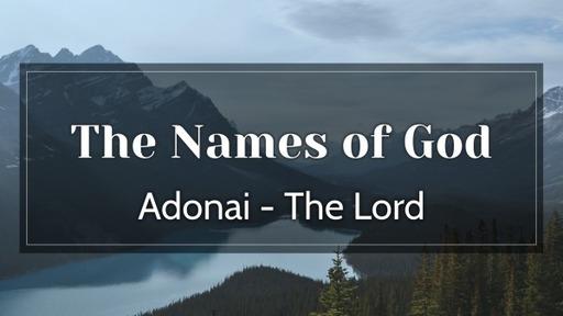 Wednesday, October 28, 2020 - The Names of God - Adonai