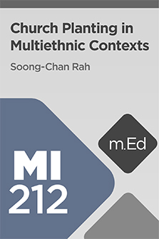 Mobile Ed: MI212 Church Planting in Multiethnic Contexts (4 hour course)