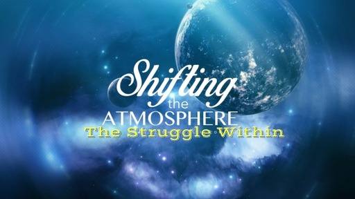 SHIFTING THE ATMOSPHERE -The  Struggle Within
