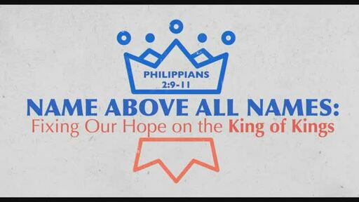 Name Above All Names: Fixing Our Hope on the King of Kings
