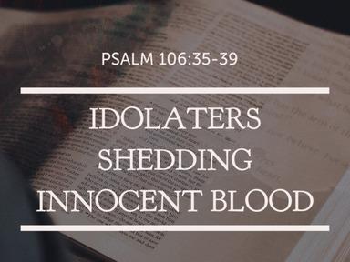 Idolaters Shedding Innocent Blood
