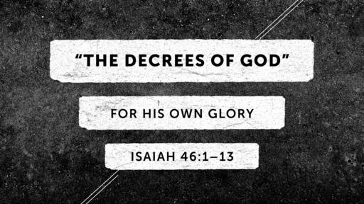"""The Decrees of God"" | Isaiah 46:1–13"