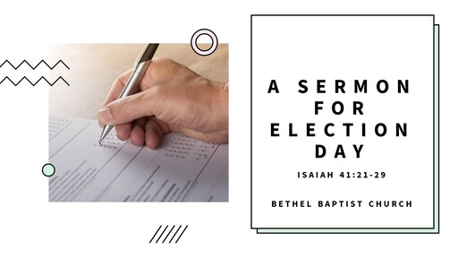 Isaiah 41:21-29 - A Sermon for Election Day