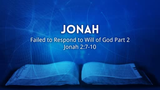 Jonah- Failed to Respond to the Will of God Part 2 of 5
