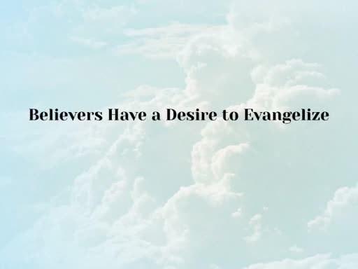 Believers Have a Desire to Evangelize