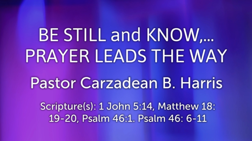 BE STILL and KNOW...PRAYER LEADS THE WAY